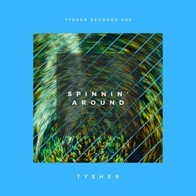 TYSHER - SPINNIN' AROUND